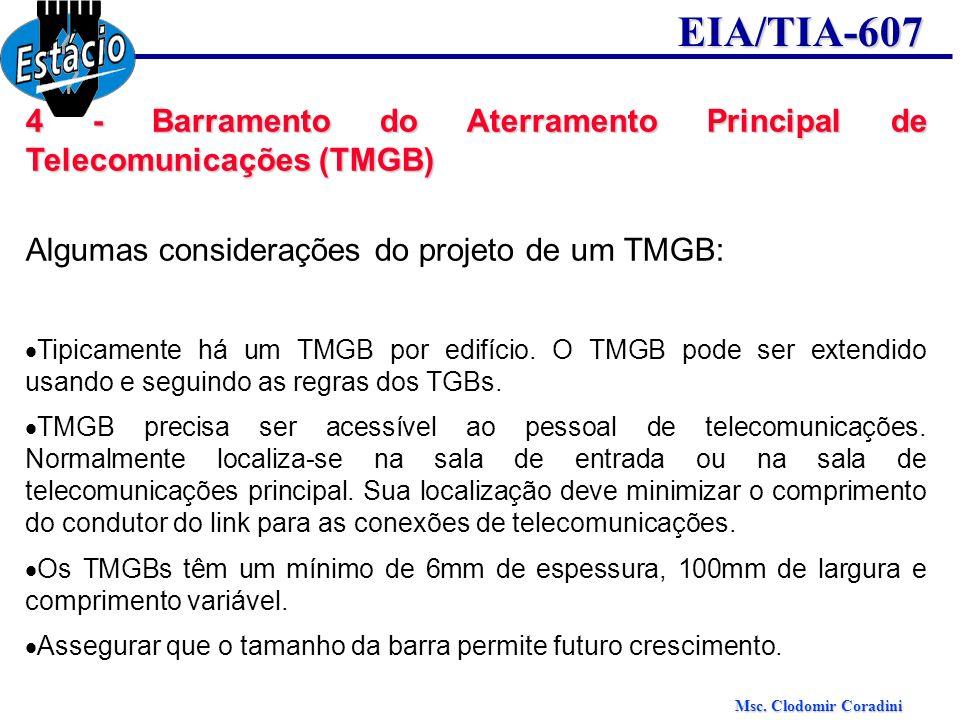 Msc. Clodomir Coradini EIA/TIA-607 4 - Barramento do Aterramento Principal de Telecomunicações (TMGB) Algumas considerações do projeto de um TMGB: Tip