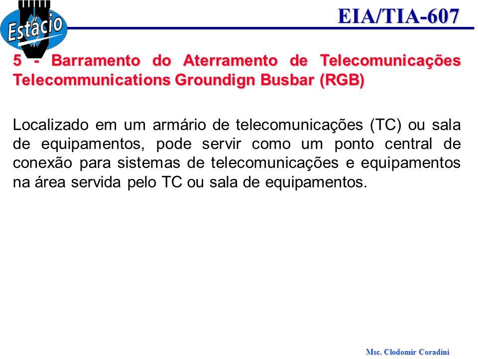 Msc. Clodomir Coradini EIA/TIA-607 5 - Barramento do Aterramento de Telecomunicações Telecommunications Groundign Busbar (RGB) Localizado em um armári