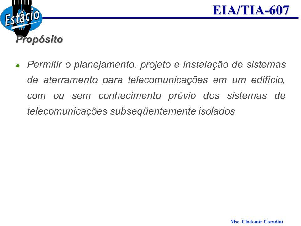 Msc. Clodomir Coradini EIA/TIA-607Propósito Permitir o planejamento, projeto e instalação de sistemas de aterramento para telecomunicações em um edifí