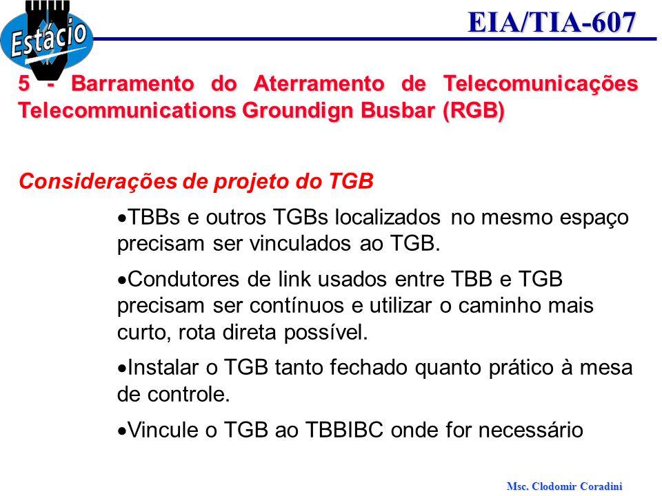 Msc. Clodomir Coradini EIA/TIA-607 5 - Barramento do Aterramento de Telecomunicações Telecommunications Groundign Busbar (RGB) Considerações de projet
