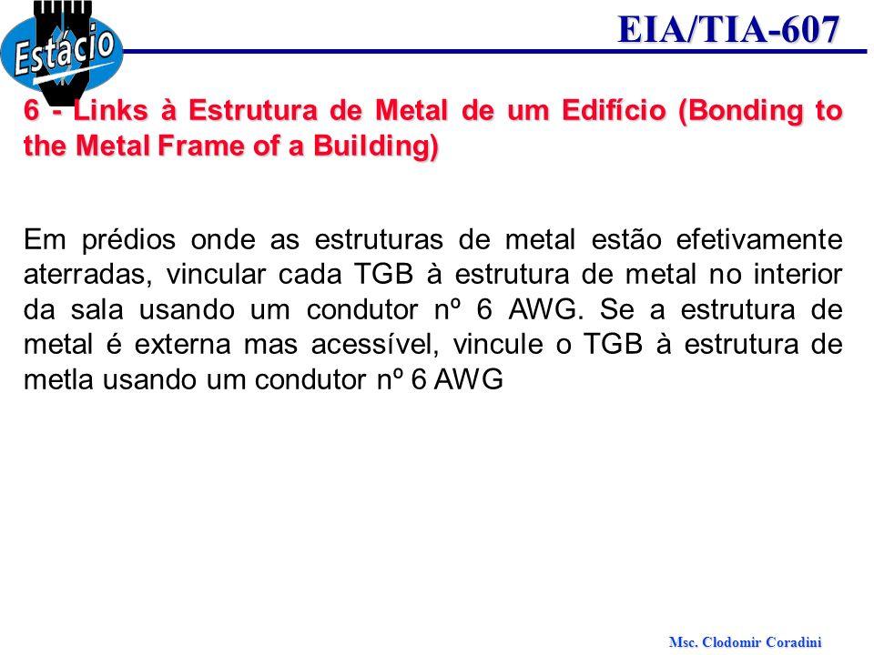Msc. Clodomir Coradini EIA/TIA-607 6 - Links à Estrutura de Metal de um Edifício (Bonding to the Metal Frame of a Building) Em prédios onde as estrutu