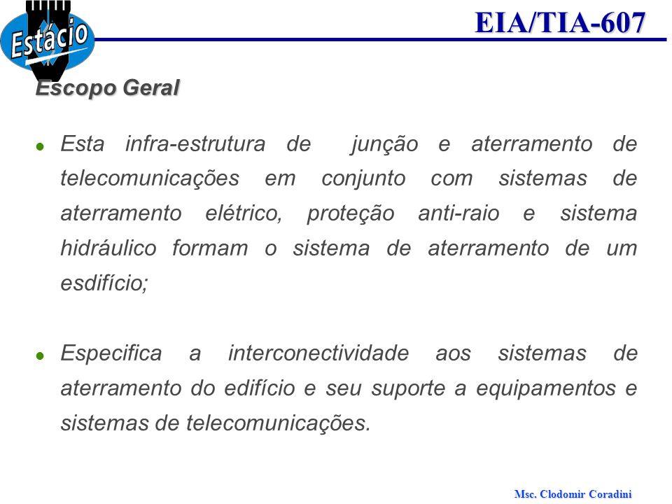 Msc. Clodomir Coradini EIA/TIA-607 Escopo Geral Esta infra-estrutura de junção e aterramento de telecomunicações em conjunto com sistemas de aterramen