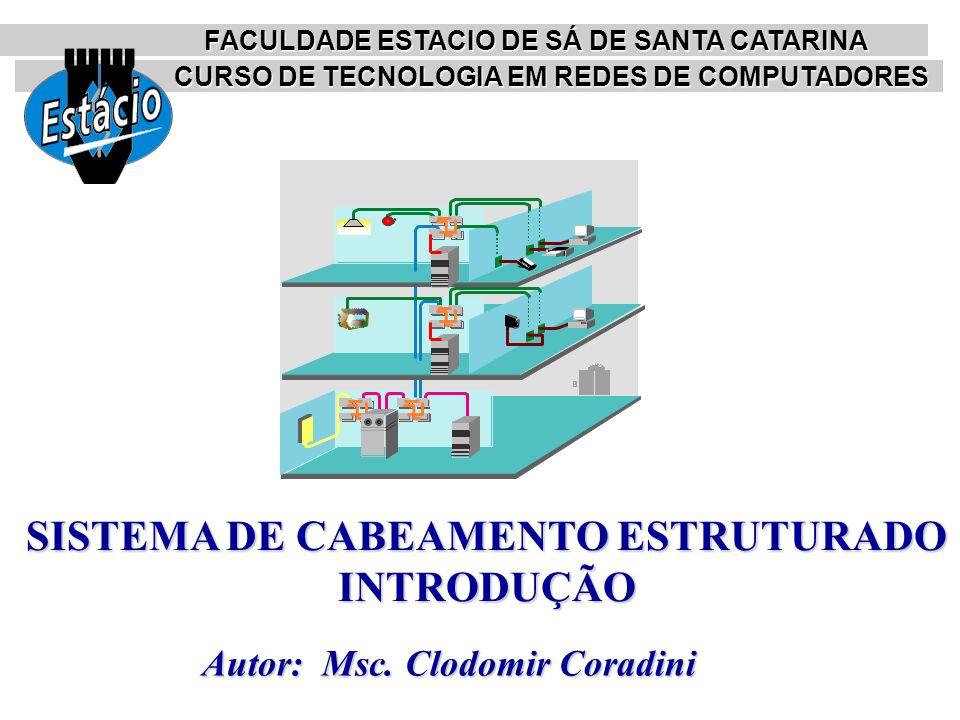 Autor: Msc. Clodomir Coradini SISTEMA DE CABEAMENTO ESTRUTURADO INTRODUÇÃO CURSO DE TECNOLOGIA EM REDES DE COMPUTADORES FACULDADE ESTACIO DE SÁ DE SAN
