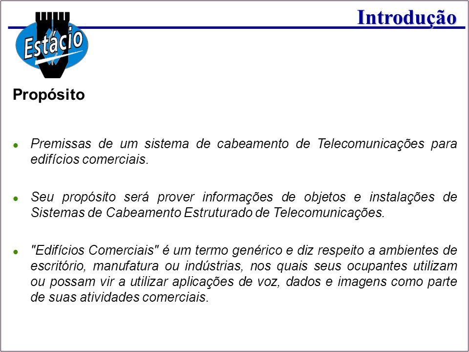 Introdução Propósito Premissas de um sistema de cabeamento de Telecomunicações para edifícios comerciais. Seu propósito será prover informações de obj