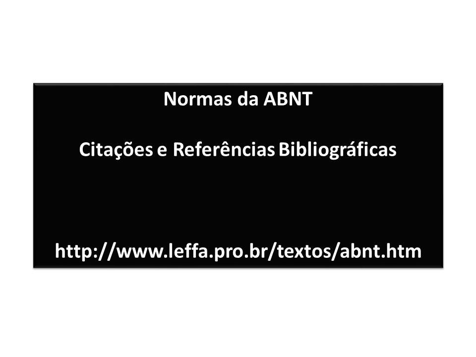 Normas da ABNT Citações e Referências Bibliográficas http://www.leffa.pro.br/textos/abnt.htm Normas da ABNT Citações e Referências Bibliográficas http