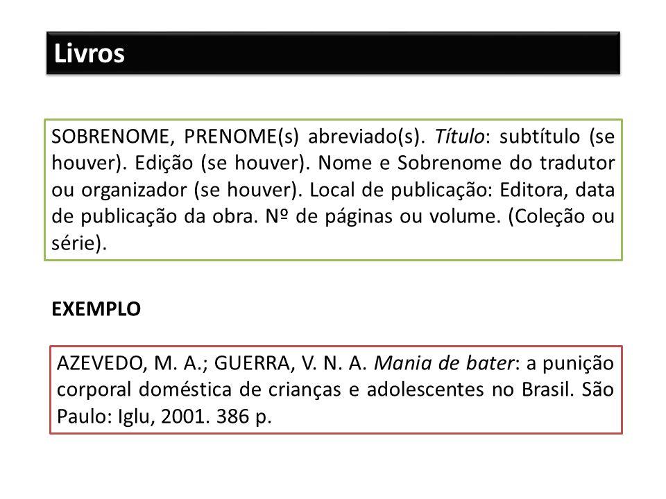 Livros SOBRENOME, PRENOME(s) abreviado(s). Título: subtítulo (se houver). Edição (se houver). Nome e Sobrenome do tradutor ou organizador (se houver).