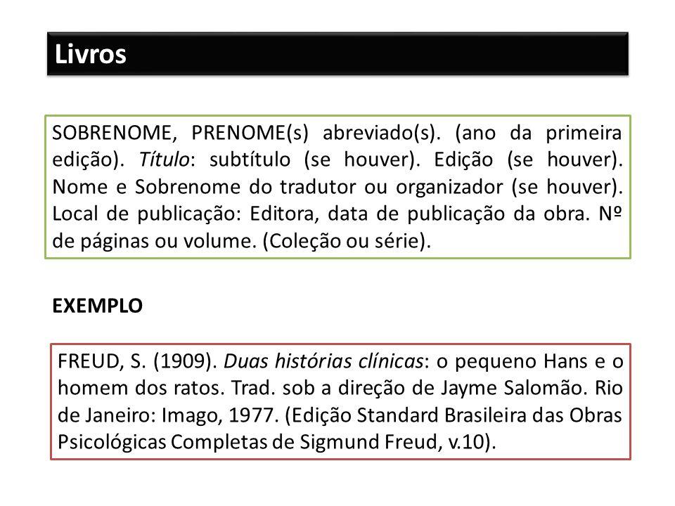 Livros SOBRENOME, PRENOME(s) abreviado(s). (ano da primeira edição). Título: subtítulo (se houver). Edição (se houver). Nome e Sobrenome do tradutor o