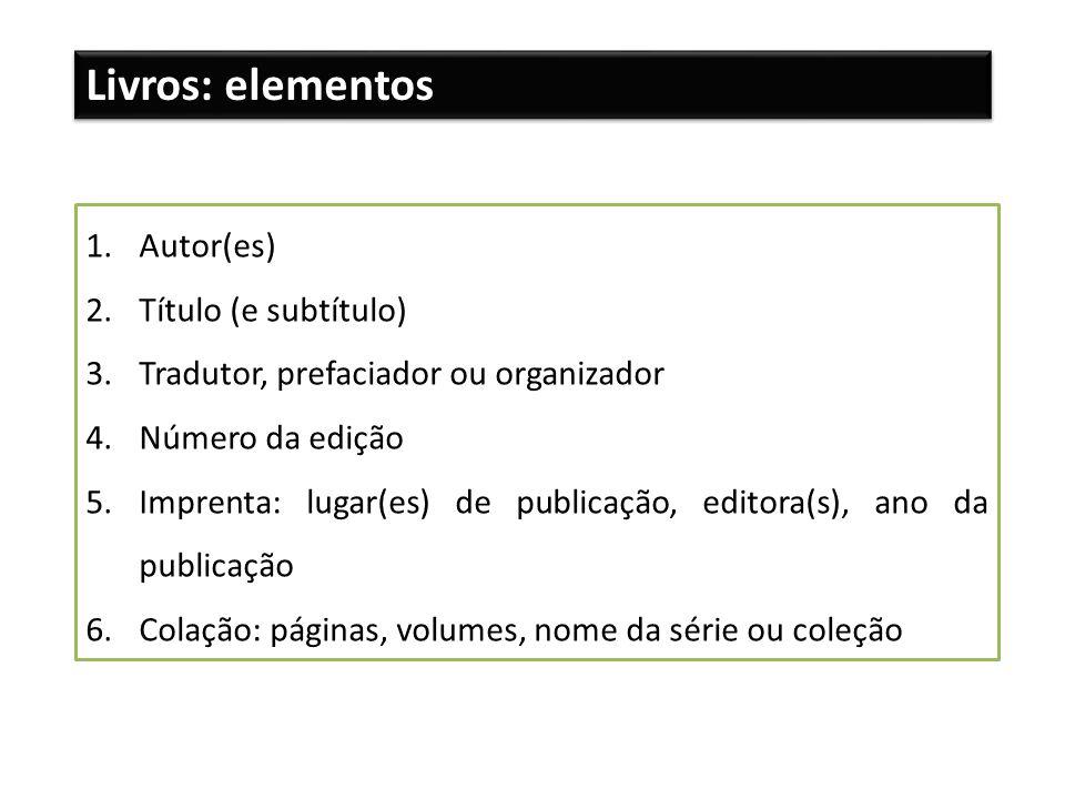 Livros: elementos 1.Autor(es) 2.Título (e subtítulo) 3.Tradutor, prefaciador ou organizador 4.Número da edição 5.Imprenta: lugar(es) de publicação, ed