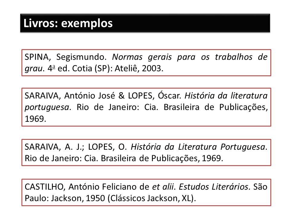 SARAIVA, António José & LOPES, Óscar. História da literatura portuguesa. Rio de Janeiro: Cia. Brasileira de Publicações, 1969. SARAIVA, A. J.; LOPES,