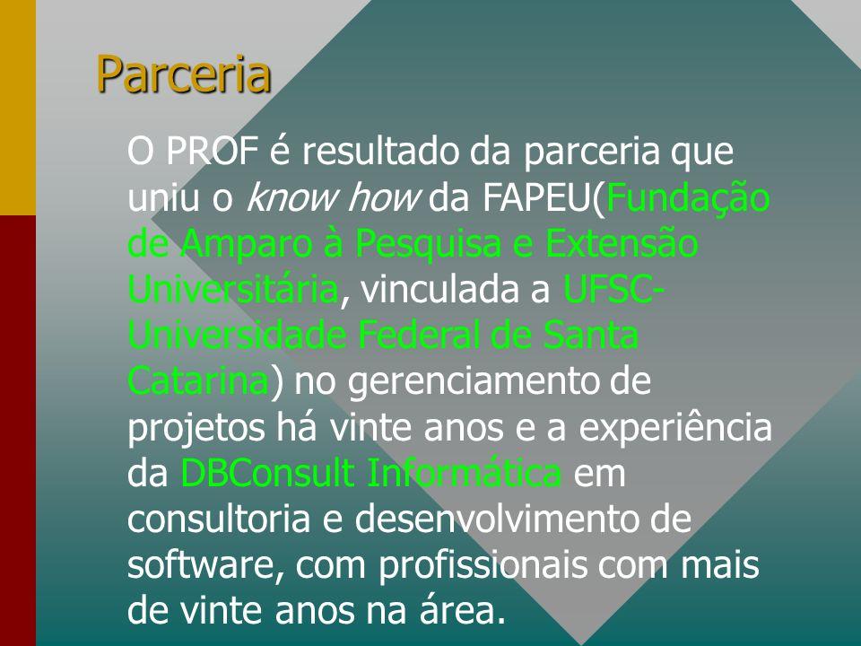 Parceria O PROF é resultado da parceria que uniu o know how da FAPEU(Fundação de Amparo à Pesquisa e Extensão Universitária, vinculada a UFSC- Universidade Federal de Santa Catarina) no gerenciamento de projetos há vinte anos e a experiência da DBConsult Informática em consultoria e desenvolvimento de software, com profissionais com mais de vinte anos na área.