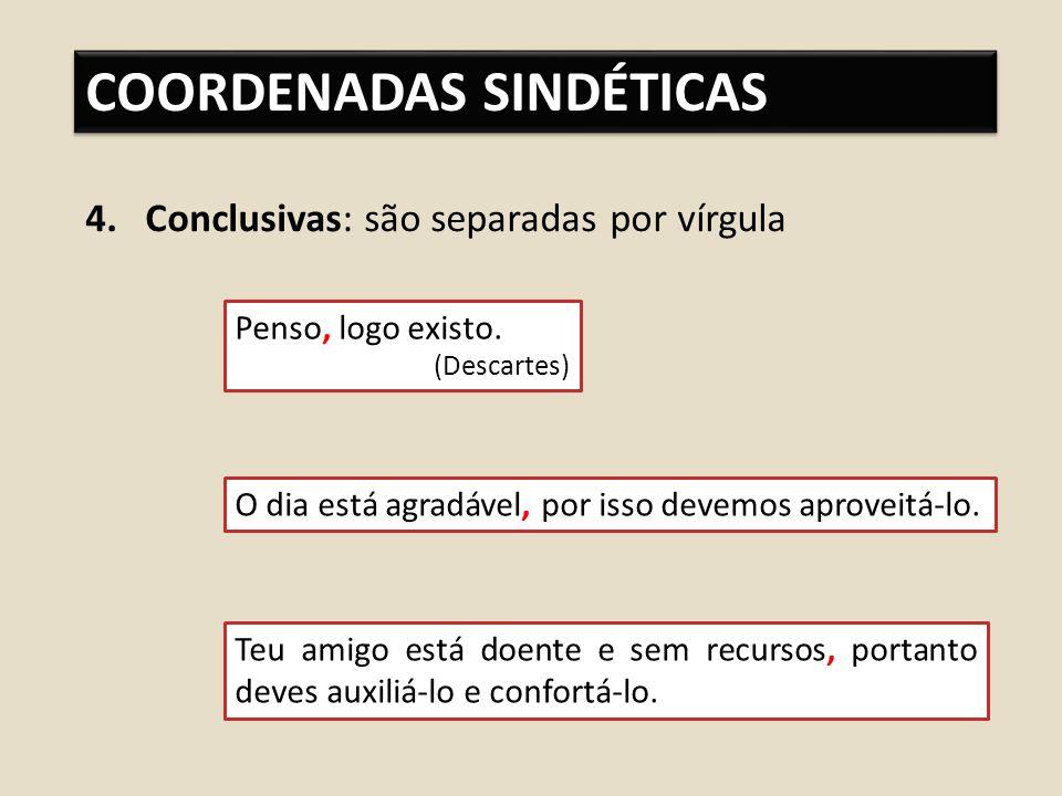 COORDENADAS SINDÉTICAS 4.Conclusivas: são separadas por vírgula Penso, logo existo.