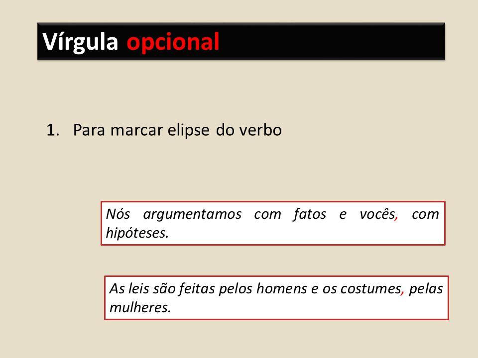 1.Para marcar elipse do verbo Nós argumentamos com fatos e vocês, com hipóteses.
