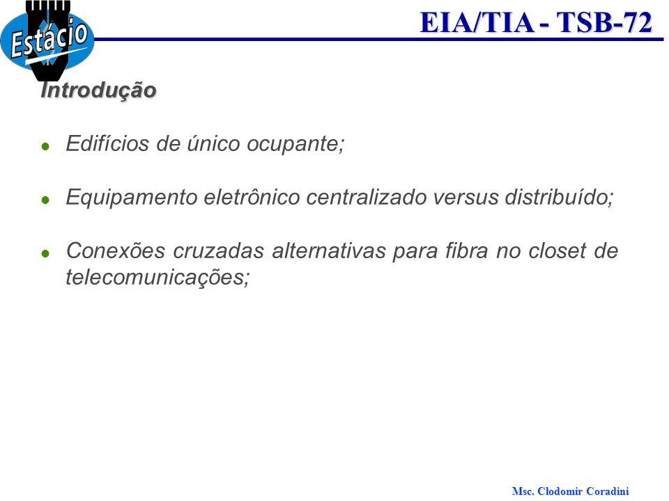 Msc. Clodomir Coradini EIA/TIA - TSB-72 Introdução Edifícios de único ocupante; Equipamento eletrônico centralizado versus distribuído; Conexões cruza