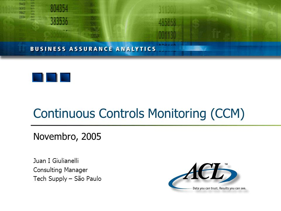 Continuous Controls Monitoring (CCM) Novembro, 2005 Juan I Giulianelli Consulting Manager Tech Supply – São Paulo