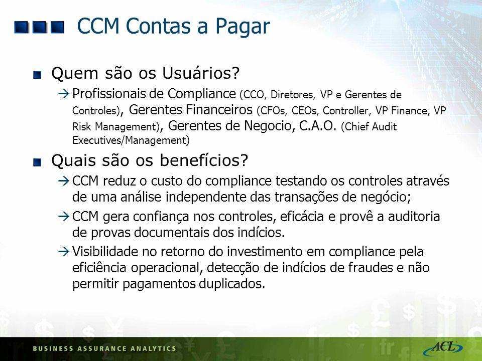 CCM Contas a Pagar Quem são os Usuários? Profissionais de Compliance (CCO, Diretores, VP e Gerentes de Controles), Gerentes Financeiros (CFOs, CEOs, C