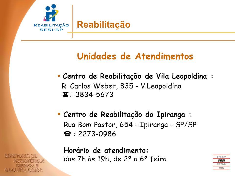 Unidades de Atendimentos Centro de Reabilitação de Vila Leopoldina : R. Carlos Weber, 835 - V.Leopoldina.: 3834-5673 Centro de Reabilitação do Ipirang