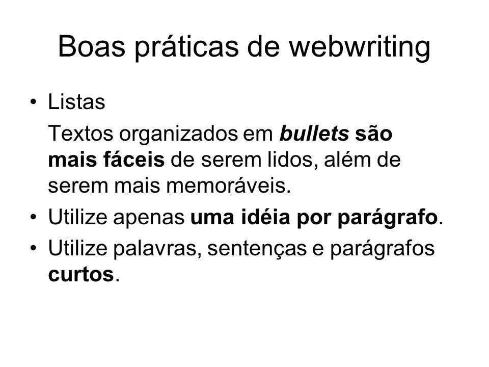 Boas práticas de webwriting Listas Textos organizados em bullets são mais fáceis de serem lidos, além de serem mais memoráveis. Utilize apenas uma idé