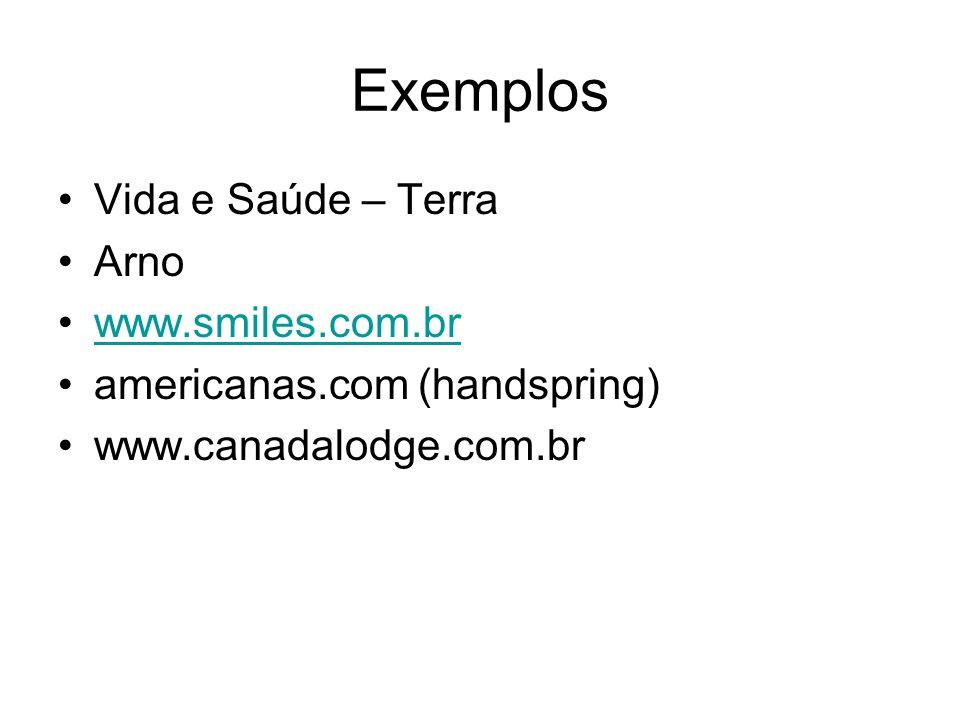 Exemplos Vida e Saúde – Terra Arno www.smiles.com.br americanas.com (handspring) www.canadalodge.com.br