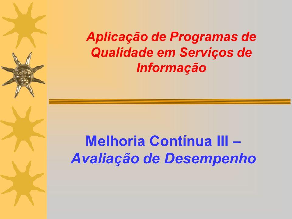 Aplicação de Programas de Qualidade em Serviços de Informação Melhoria Contínua III – Avaliação de Desempenho