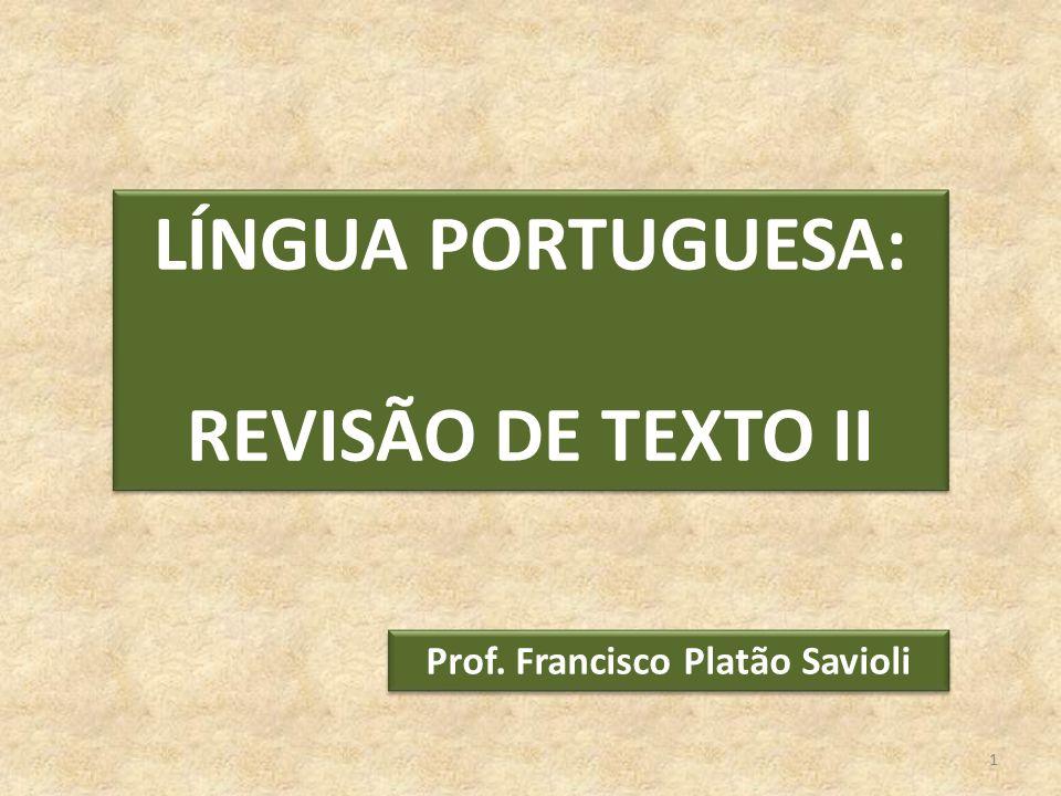 LÍNGUA PORTUGUESA: REVISÃO DE TEXTO II LÍNGUA PORTUGUESA: REVISÃO DE TEXTO II Prof. Francisco Platão Savioli 1