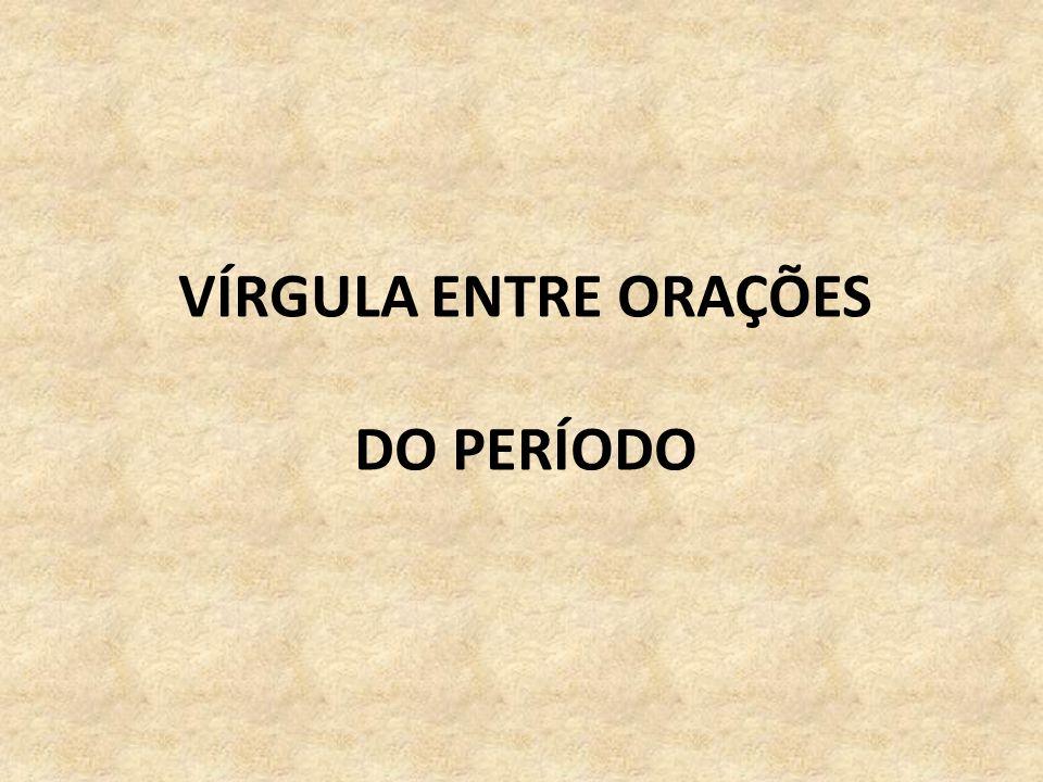 VÍRGULA ENTRE ORAÇÕES DO PERÍODO