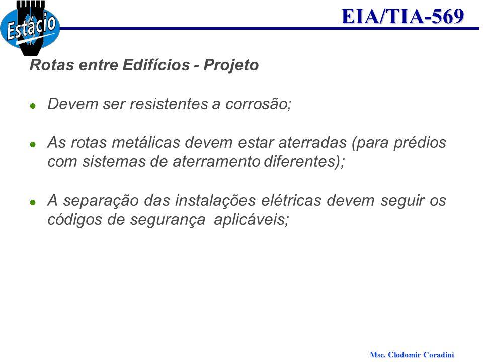Msc. Clodomir Coradini EIA/TIA-569 Rotas entre Edifícios - Projeto Devem ser resistentes a corrosão; As rotas metálicas devem estar aterradas (para pr