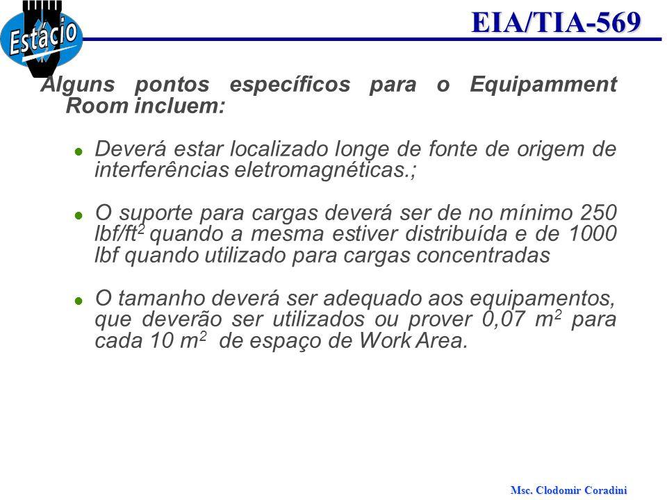 Msc. Clodomir Coradini EIA/TIA-569 Alguns pontos específicos para o Equipamment Room incluem: Deverá estar localizado longe de fonte de origem de inte