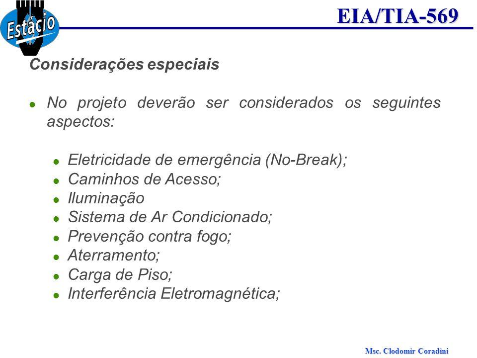 Msc. Clodomir Coradini EIA/TIA-569 Considerações especiais No projeto deverão ser considerados os seguintes aspectos: Eletricidade de emergência (No-B