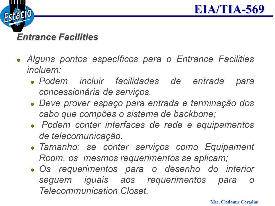 Msc. Clodomir Coradini EIA/TIA-569 Entrance Facilities Alguns pontos específicos para o Entrance Facilities incluem: Podem incluir facilidades de entr