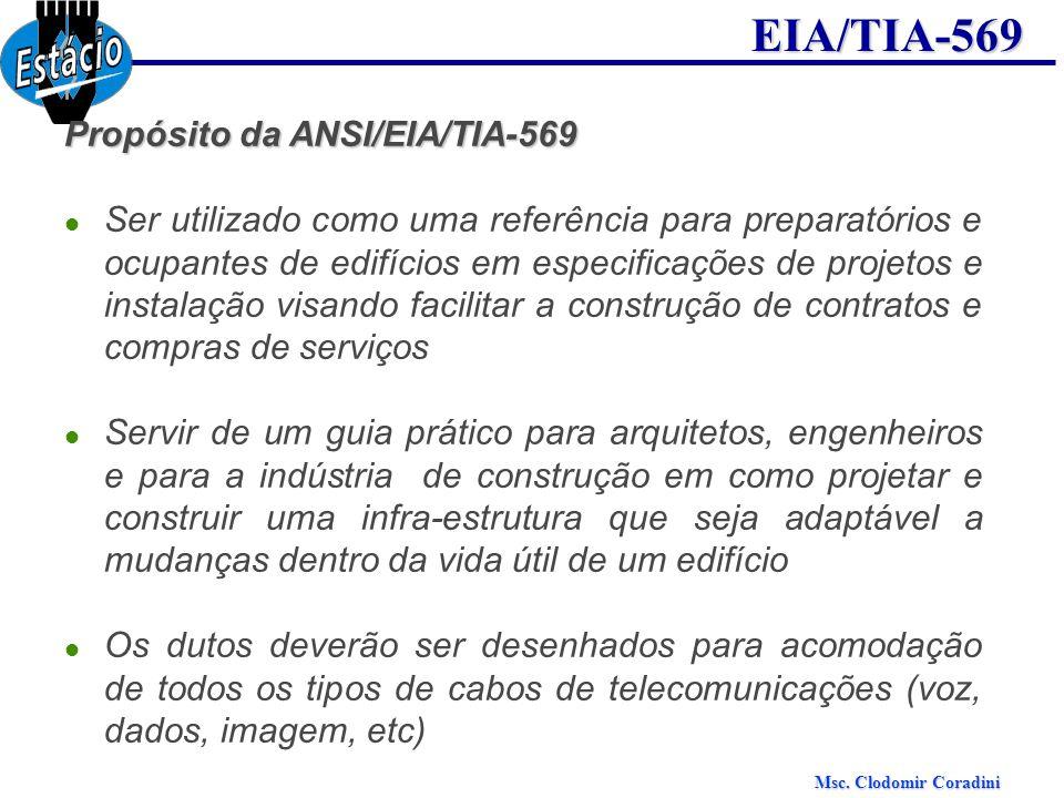 Msc. Clodomir Coradini EIA/TIA-569 Propósito da ANSI/EIA/TIA-569 Ser utilizado como uma referência para preparatórios e ocupantes de edifícios em espe