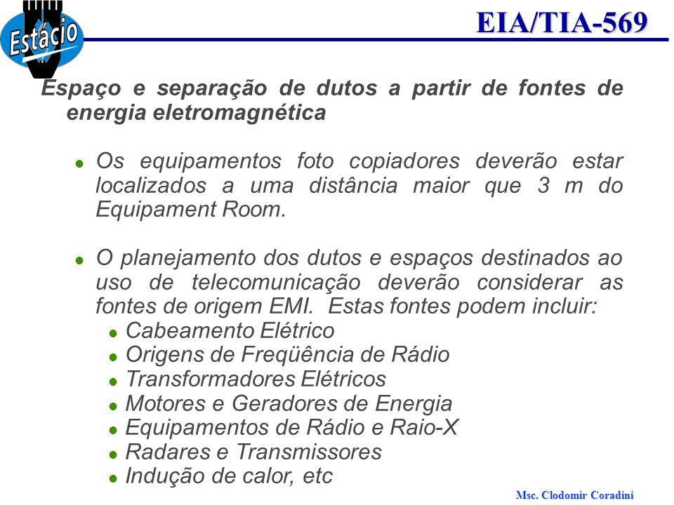 Msc. Clodomir Coradini EIA/TIA-569 Espaço e separação de dutos a partir de fontes de energia eletromagnética Os equipamentos foto copiadores deverão e