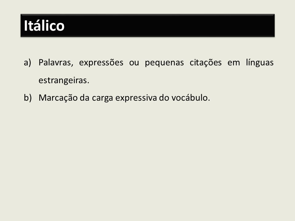 Itálico a)Palavras, expressões ou pequenas citações em línguas estrangeiras. b)Marcação da carga expressiva do vocábulo.