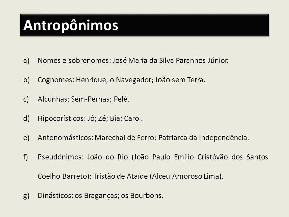 a)Nomes e sobrenomes: José Maria da Silva Paranhos Júnior. b)Cognomes: Henrique, o Navegador; João sem Terra. c)Alcunhas: Sem-Pernas; Pelé. d)Hipocorí