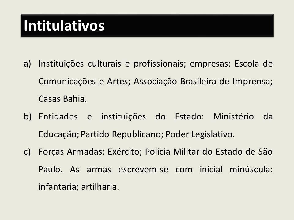 a)Instituições culturais e profissionais; empresas: Escola de Comunicações e Artes; Associação Brasileira de Imprensa; Casas Bahia. b)Entidades e inst