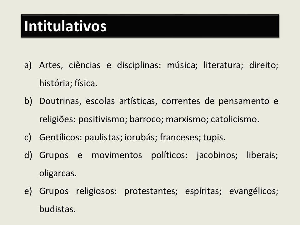 a)Artes, ciências e disciplinas: música; literatura; direito; história; física. b)Doutrinas, escolas artísticas, correntes de pensamento e religiões: