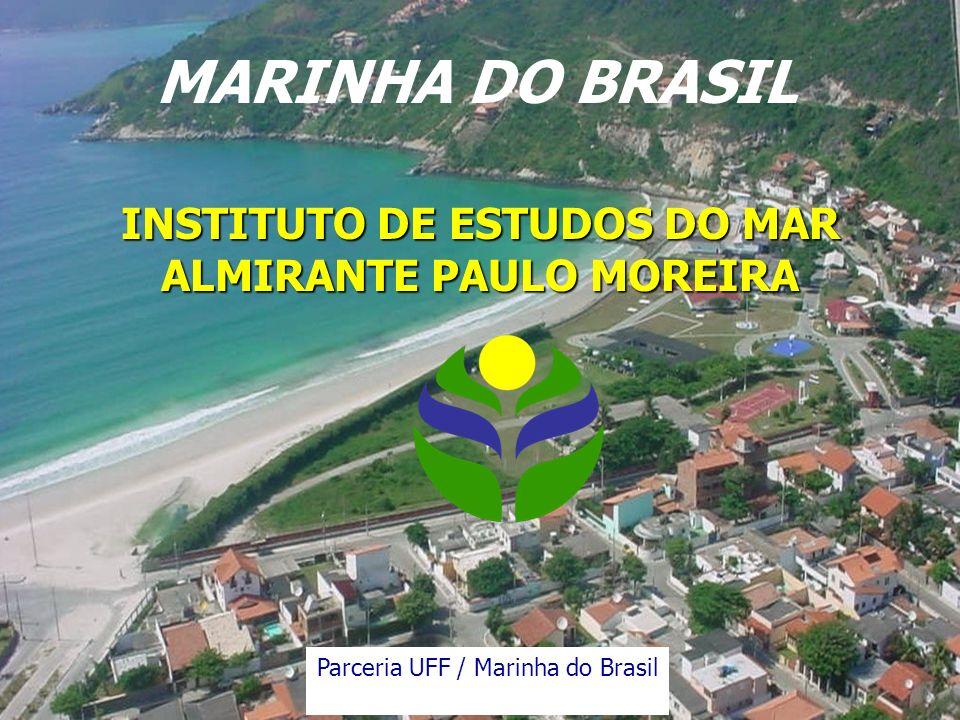 INSTITUTO DE ESTUDOS DO MAR ALMIRANTE PAULO MOREIRA MARINHA DO BRASIL Parceria UFF / Marinha do Brasil