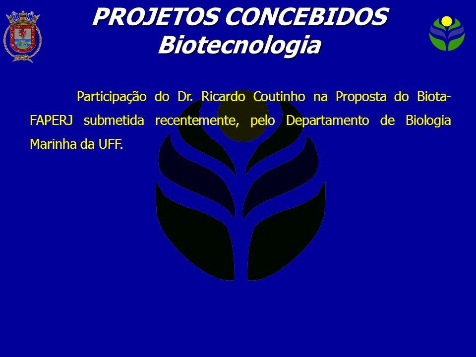 Participação do Dr. Ricardo Coutinho na Proposta do Biota- FAPERJ submetida recentemente, pelo Departamento de Biologia Marinha da UFF. PROJETOS CONCE