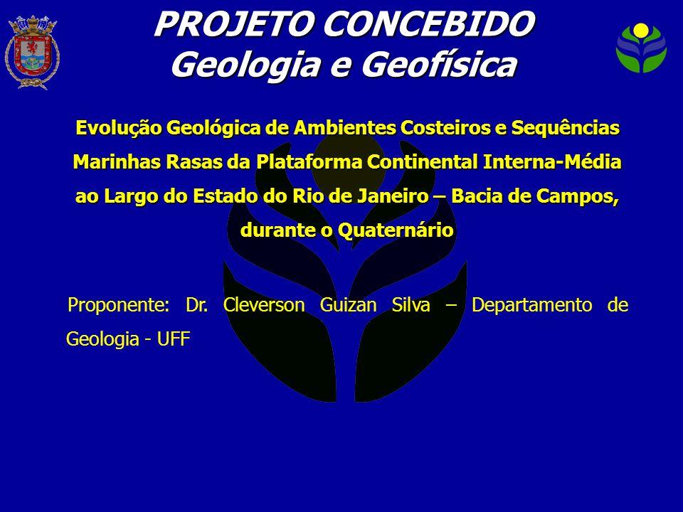 PROJETO CONCEBIDO Geologia e Geofísica Evolução Geológica de Ambientes Costeiros e Sequências Marinhas Rasas da Plataforma Continental Interna-Média a