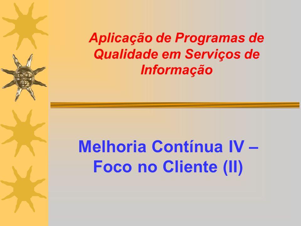 Aplicação de Programas de Qualidade em Serviços de Informação Melhoria Contínua IV – Foco no Cliente (II)