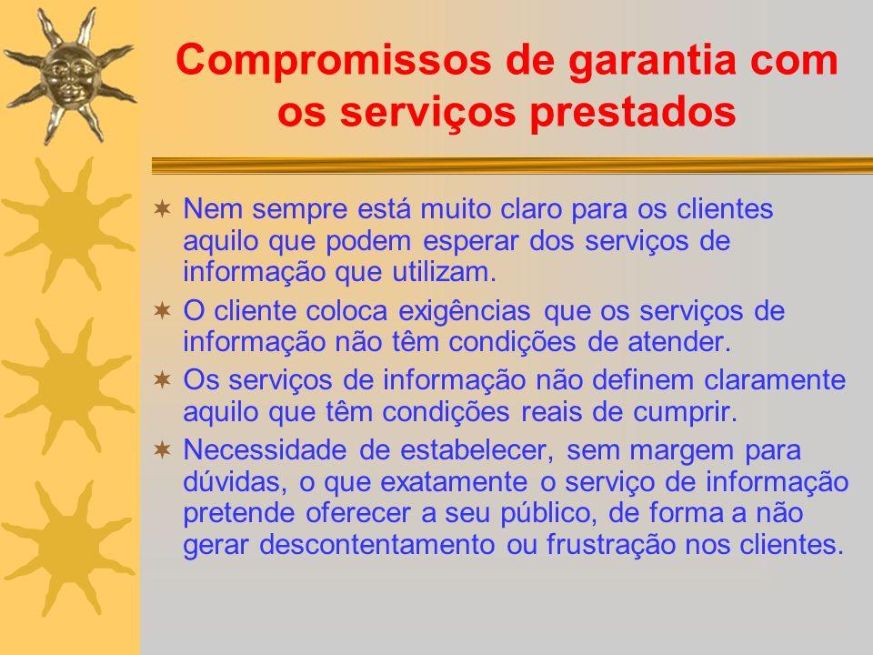 Compromissos de garantia com os serviços prestados Nem sempre está muito claro para os clientes aquilo que podem esperar dos serviços de informação qu