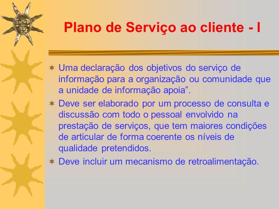 Plano de Serviço ao cliente - I Uma declaração dos objetivos do serviço de informação para a organização ou comunidade que a unidade de informação apo