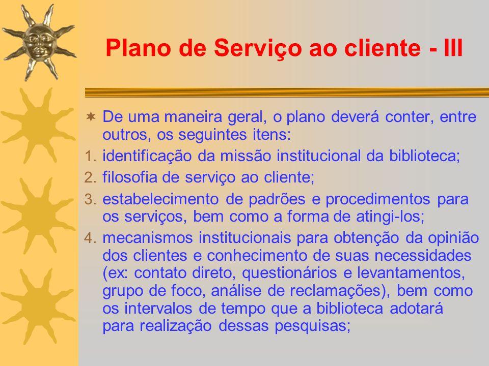 Plano de Serviço ao cliente - III De uma maneira geral, o plano deverá conter, entre outros, os seguintes itens: 1. identificação da missão institucio