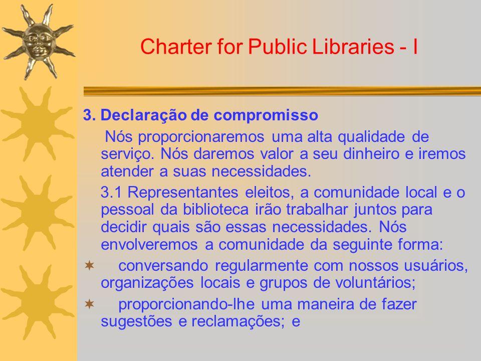 Charter for Public Libraries - I 3. Declaração de compromisso Nós proporcionaremos uma alta qualidade de serviço. Nós daremos valor a seu dinheiro e i