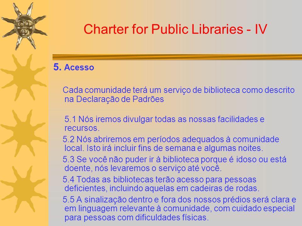 Charter for Public Libraries - IV 5. Acesso Cada comunidade terá um serviço de biblioteca como descrito na Declaração de Padrões 5.1 Nós iremos divulg