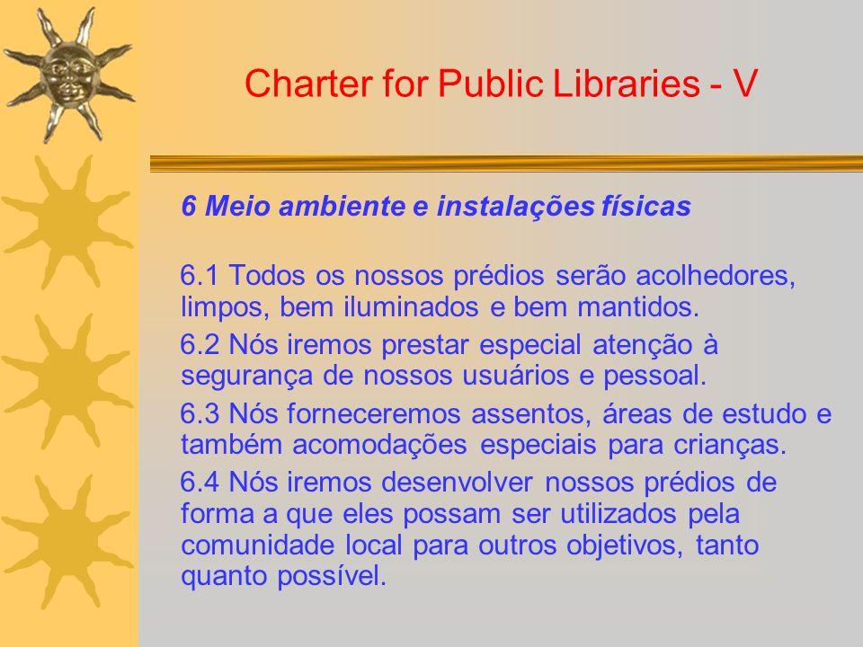 Charter for Public Libraries - V 6 Meio ambiente e instalações físicas 6.1 Todos os nossos prédios serão acolhedores, limpos, bem iluminados e bem man