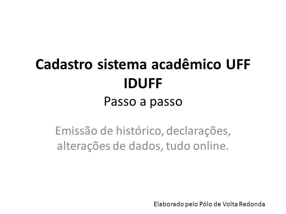 AVISO IMPORTANTE O idUFF é um sistema acadêmico da UFF, portanto, independente da plataforma, ou seja, os sistemas não se conversam.