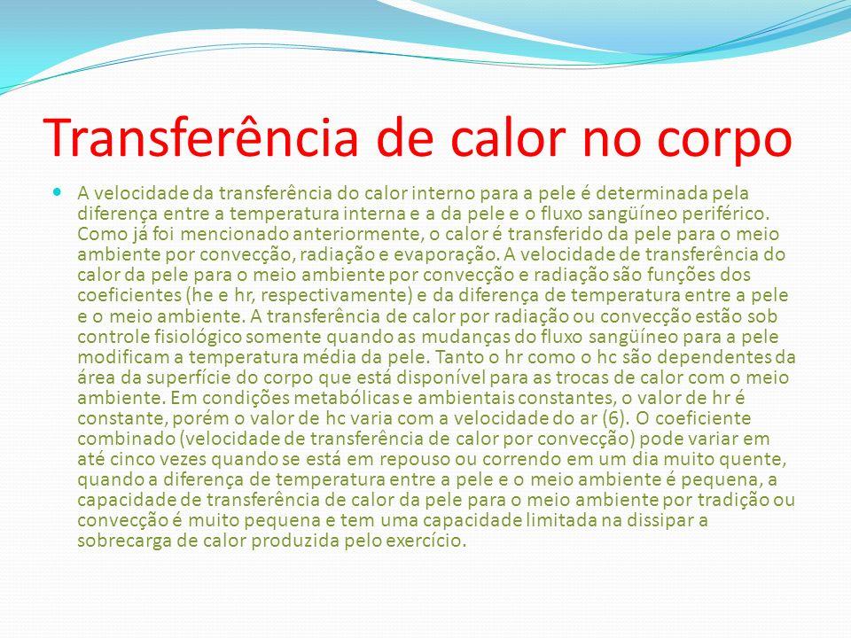 Transferência de calor no corpo A velocidade da transferência do calor interno para a pele é determinada pela diferença entre a temperatura interna e