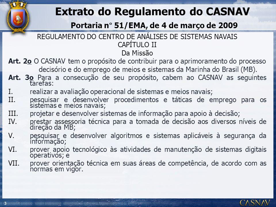 3 Extrato do Regulamento do CASNAV Portaria n° 51/EMA, de 4 de março de 2009 REGULAMENTO DO CENTRO DE ANÁLISES DE SISTEMAS NAVAIS CAPÍTULO II Da Missã