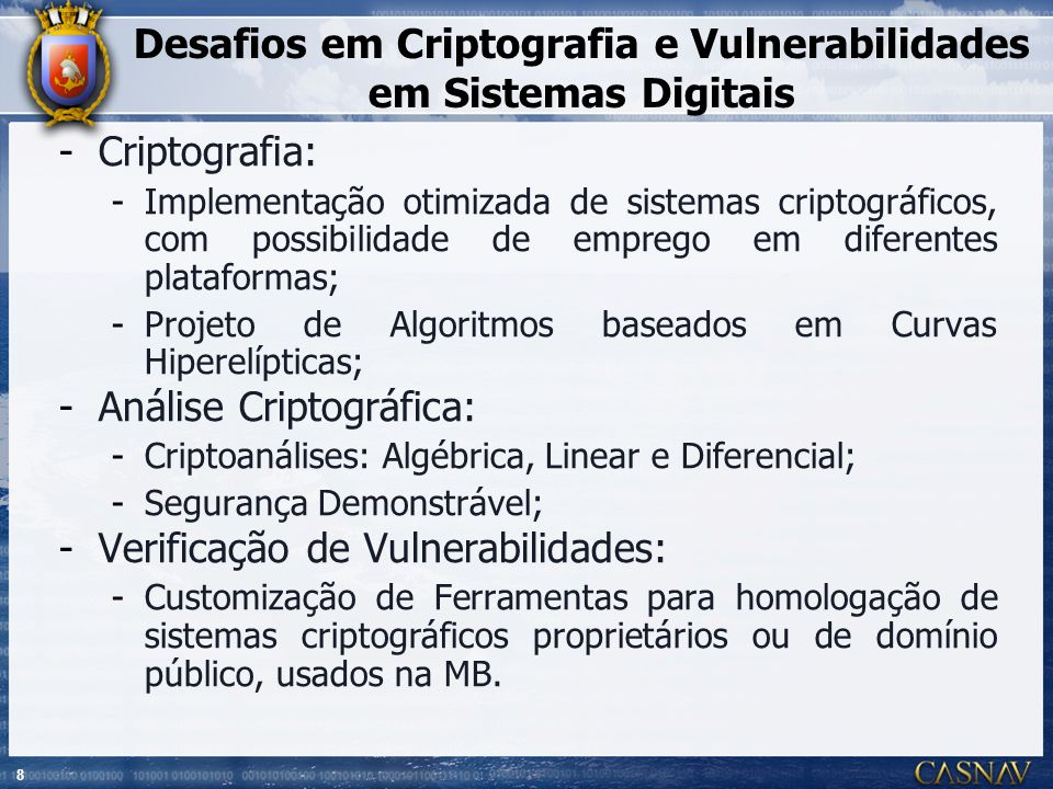 8 Desafios em Criptografia e Vulnerabilidades em Sistemas Digitais -Criptografia: -Implementação otimizada de sistemas criptográficos, com possibilida