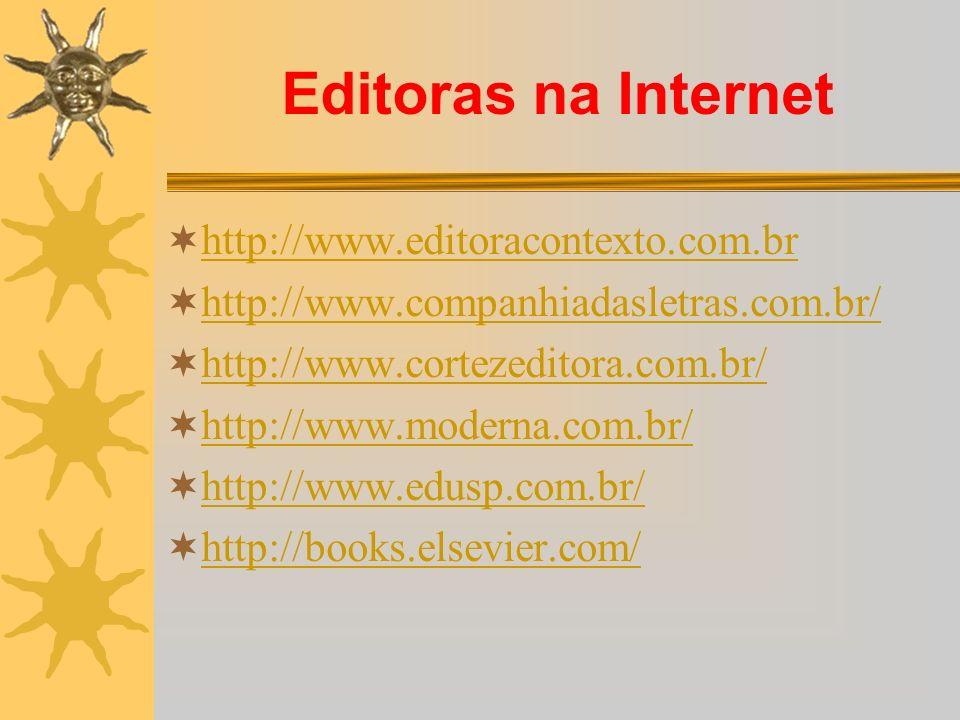 Editoras na Internet http://www.editoracontexto.com.br http://www.companhiadasletras.com.br/ http://www.cortezeditora.com.br/ http://www.moderna.com.b